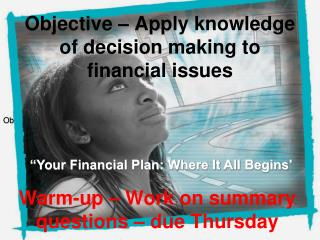 Objective – Apply knowledge of decision making to financial issues