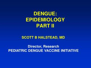 DENGUE: EPIDEMIOLOGY PART II