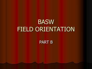 BASW FIELD ORIENTATION