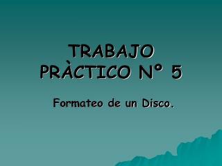 TRABAJO PR�CTICO N� 5