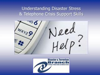 Understanding Disaster Stress            & Telephone Crisis Support Skills