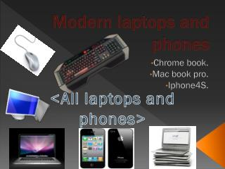 Modern laptops and phones