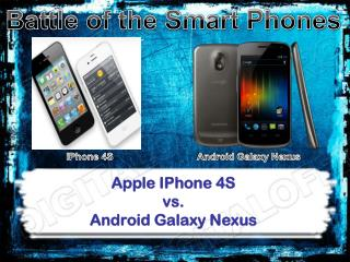 Apple IPhone 4S  vs.  Android Galaxy Nexus