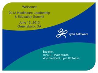 Welcome! 2013 Healthcare Leadership & Education Summit June 13, 2013 Greensboro, GA