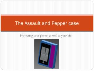 The Assault and Pepper case