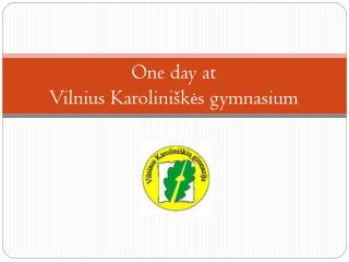 One day at Vilnius Karolinišk ė s gymnasium