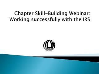 Chapter Skill-Building Webinar: Working successfully with the IRS
