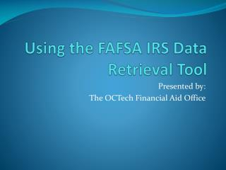 Using the FAFSA IRS Data Retrieval Tool