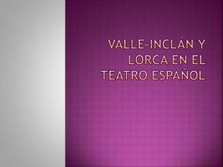 Valle-Incl n y Lorca en el teatro espa ol