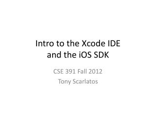 Intro to the  Xcode  IDE and the  iOS  SDK