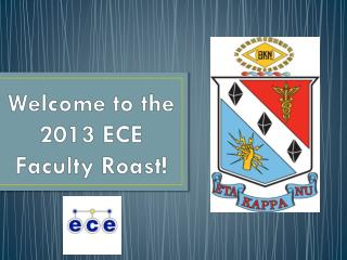 Welcome to the 2013 ECE Faculty Roast!