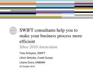 SWIFT consultants help you to make your business process more efficient