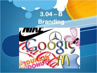 3.04 – B Branding