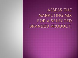 Assess the marketing mix for a selected branded product.