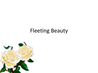 Fleeting Beauty