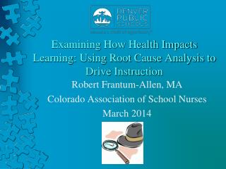 Examining How Health Impacts Learning: Using Root Cause Analysis to Drive Instruction