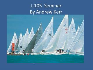 J-105  Seminar  By Andrew Kerr