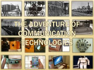 THE ADVENTURE OF COMMUNICATION TECHNOLOGIES