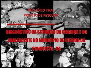 DIAGN STICO DA SITUA  O DA CRIAN A E DO ADOLESCENTE NO MUNIC PIO DE VIT RIA DA CONQUISTA - BA
