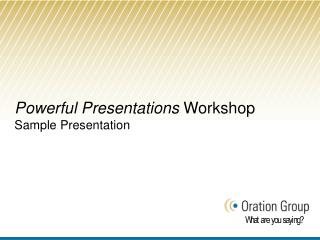 Powerful Presentations  Workshop Sample Presentation