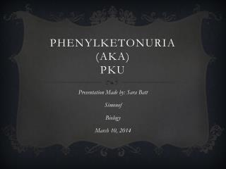 Phenylketonuria (AKA) PKU