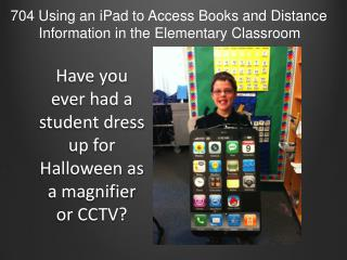 Have you ever had a student dress up for Halloween as a magnifier or CCTV?