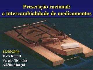Prescri  o racional:  a intercambialidade de medicamentos