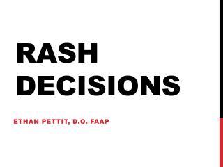 Rash Decisions
