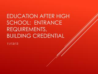 Education After high School:  Entrance Requirements, building Credential