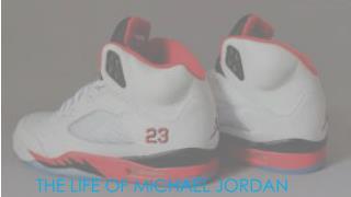 The life of Michael Jordan