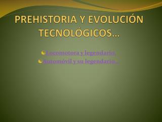 PREHISTORIA Y EVOLUCI�N TECNOL�GICOS�