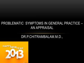 PROBLEMATIC  SYMPTOMS IN GENERAL PRACTICE – an appraisal Dr.P.CHITRAMBALAM.M.D .,