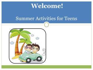 Welcome!  Summer Activities for Teens
