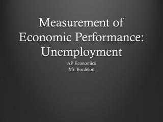 Measurement of Economic Performance:  Unemployment