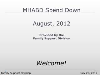 MHABD Spend Down  August, 2012 Provided by the Family Support Division