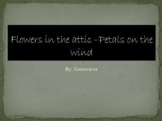 Flowers in the attic –Petals on the wind