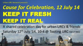 Urban URC Network presents: Cause for Celebration,  12 July 14 KEEP IT FRESH KEEP IT REAL