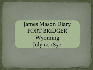 James Mason Diary FORT BRIDGER Wyoming July 12,  1850
