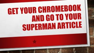 Get your  Chromebook  and go to your  Superman Article