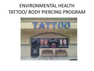 ENVIRONMENTAL HEALTH  TATTOO/ BODY PIERCING PROGRAM