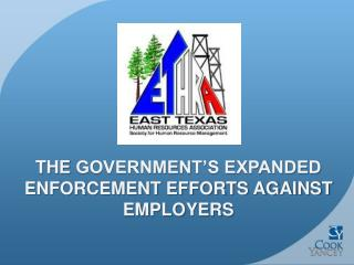 The  Government�s Expanded Enforcement Efforts Against  Employers