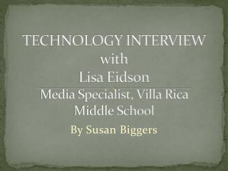 TECHNOLOGY INTERVIEW with Lisa  Eidson Media Specialist, Villa Rica Middle School