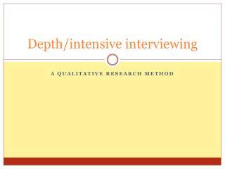 Depth/intensive interviewing