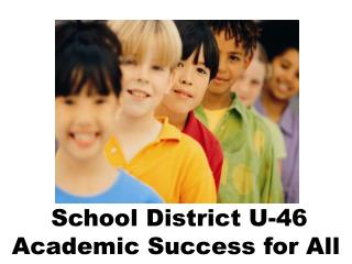 School District U-46 Academic Success for All