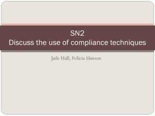 SN2 Discuss the use of compliance techniques