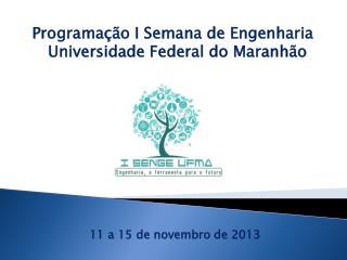 Programação I Semana de Engenharia   Universidade Federal do Maranhão 11 a 15 de novembro de 2013