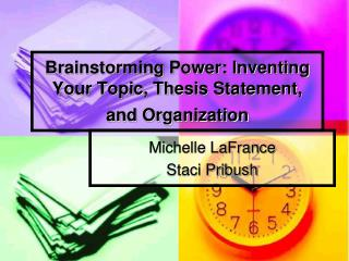 Brainstorming Power: Inventing Your Topic, Thesis Statement, and Organization