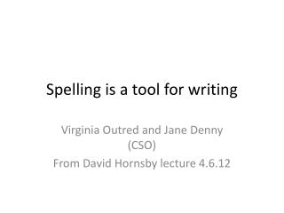 Spelling is a tool for writing