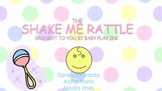 The Shake me rattle Brought to you by Baby Play Inc.
