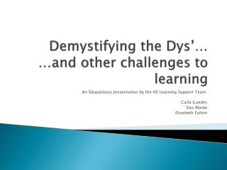 Demystifying the  Dys '… …and other challenges to learning